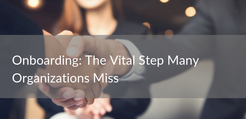 Onboarding: The Vital Step Many Organizations Miss